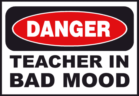 danger teacher bad mood